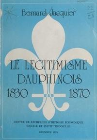 Bernard Jacquier et Pierre Chevallier - Le légitimisme dauphinois, 1830-1870.