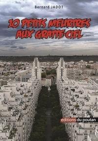 Bernard Jadot - 10 petits meurtres aux gratte-ciel.