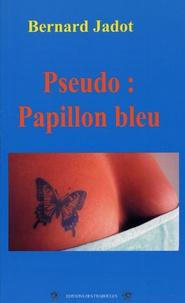 Bernard Jadot - Pseudo : Papillon bleu.