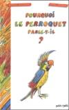 Bernard Jagodzinski - Pourquoi le perroquet parle-t-il ?.