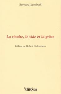 Bernard Jakobiak - La révolte, le vide et la grâce.