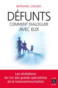 Bernard Jakoby - Défunts - Comment dialoguer avec eux.