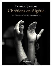 Bernard Janicot - Chrétiens en Algérie - Un grand signe de fraternité.