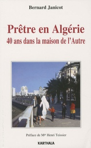 Bernard Janicot - Prêtre en Algérie - 40 ans dans la maison de l'Autre.