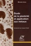 Bernard Jaoul - Etude de la plasticité et application aux métaux.