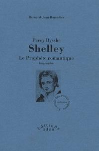 Bernard-Jean Ramadier - Percy Bysshe Shelley - Le prophète romantique.
