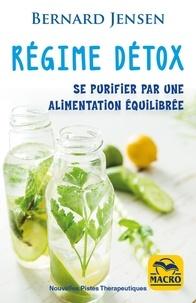 Bernard Jensen - Régime détox - Se purifier par une alimentation équilibrée.
