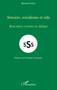 Bernard Joinet - Sorciers, socialisme et sida - Rencontres croisées en Afrique.