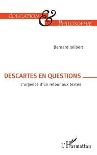 Bernard Jolibert - Descartes en question - L'urgence d'un retour aux textes.
