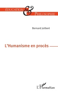 Bernard Jolibert - L'humanisme en procès.