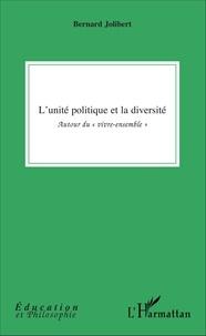 """Bernard Jolibert - L'unité politique et la diversité - Autour du """"vivre-ensemble""""."""