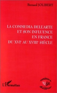 Bernard Jolibert - La commedia dell'arte et son influence en France du XVIe au XVIIIe siècle.