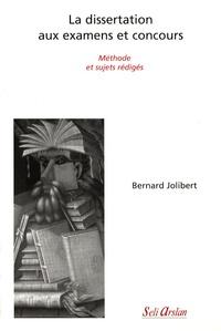 Bernard Jolibert - La dissertation aux examens et concours - Méthode et sujets rédigés.
