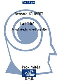 Bernard Jolibert - La Laicite. - Actualite et histoire d'une idée.