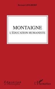 Bernard Jolibert - Montaigne - L'éducation humaniste.