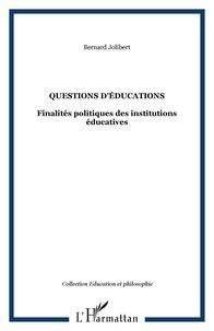 Bernard Jolibert - Questions d'éducation - Finalités politiques des institutions éducatives.