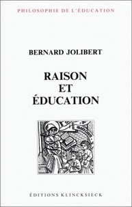 Bernard Jolibert - raison et éducation - L'idée de raison dans l'histoire de la pensée éducative.