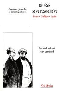 Bernard Jolibert et Jean Lombard - Réussir son inspection (école, collège, lycée) - Questions générales et conseils pratiques.