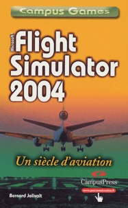 Bernard Jolivalt - Flight Simulator 2004 - Un siècle d'aviation.
