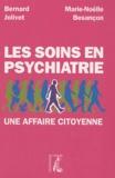 Bernard Jolivet et Marie-Noëlle Besançon - Les soins en psychiatrie - Une affaire citoyenne.