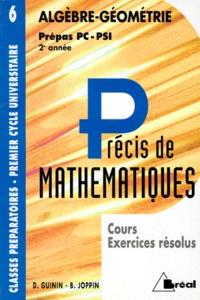 Deedr.fr PRECIS DE MATHEMATIQUES. Tome 6, Algèbre-géométrie, cours et exercices résolus, prépas PC-PSI 2ème année Image