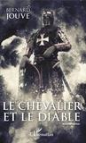 Bernard Jouve - Le Chevalier et le Diable - Nouvelle édition.