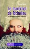 Bernard Jouve - Le maréchal de Richelieu ou les confessions d'un séducteur.