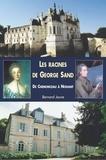 Bernard Jouve - Les racines de George Sand - De Chenonceau à Nohant.