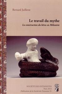 Bernard Juillerat - Le travail du mythe - La construction du héros en Mélanésie.