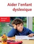 Bernard Jumel - Aider l'enfant dyslexique - 3e éd..