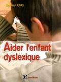 Bernard Jumel - Aider l'enfant dyslexique.