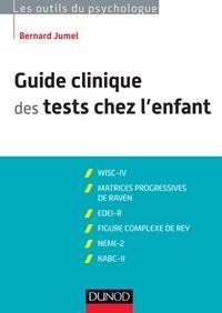 Bernard Jumel - Guide clinique des tests chez l'enfant - 3e éd - WISC-IV, Matrices progressives de Raven, EDEI, Figure complexe de Rey, NEMI-2, KABC-II.