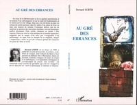 Bernard Jurth - Au gre des errances.