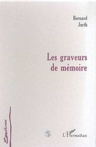 Bernard Jurth - Les graveurs de memoire.