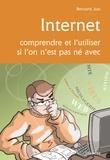 Bernard Just - Internet - Comprendre et l'utiliser si l'on n'est pas né avec.