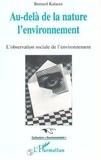 Bernard Kalaora - Au-delà de la nature l'environnement - L'observation sociale de l'environnement.
