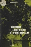 Bernard Kayser - L'agriculture et la société rurale des régions tropicales.