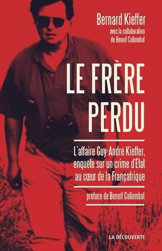 Le frère perdu. L'affaire Kieffer : un crime d'Etat au coeur de la Françafrique
