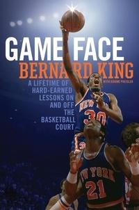 Bernard King et Jerome Preisler - Game Face - A Lifetime of Hard-Earned Lessons On and Off the Basketball Court.
