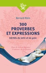 Bernard Klein - 300 proverbes et expressions hérités du latin et du grec.