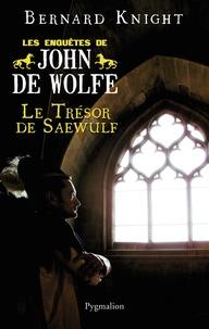 Bernard Knight - Les Enquêtes de John de Wolfe Tome 2 : Le trésor de Saewulf.