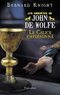 Bernard Knight - Les Enquêtes de John de Wolfe Tome 4 : Le calice empoisonné.