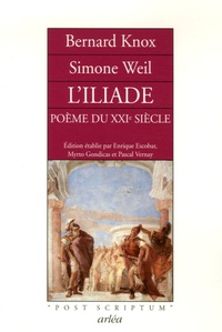 Bernard Knox et Simone Weil - L'Iliade, poème du XXIe siècle.