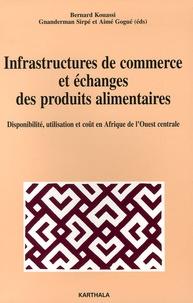 Bernard Kouassi et Gnanderman Sirpé - Infrastructures de commerce et échanges des produits alimentaires - Disponibilité, utilisation et coût en Afrique de l'Ouest centrale.