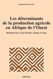 Bernard Kouassi - Les déterminants de la production agricole en Afrique de l'Ouest - Burkina Faso, Côte d'Ivoire, Ghana et Togo.