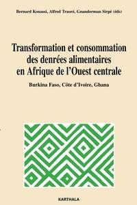 Bernard Kouassi - Transformation et consommation des denrées alimentaires en Afrique de l'Ouest centrale - Burkina Faso, Côte d'Ivoire et Ghana.