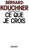 Bernard Kouchner - Ce que je crois.