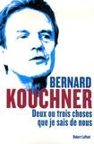 Bernard Kouchner - Deux ou trois choses que je sais de nous.