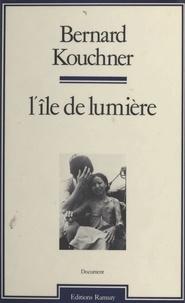 Bernard Kouchner - L'Ile de lumière.