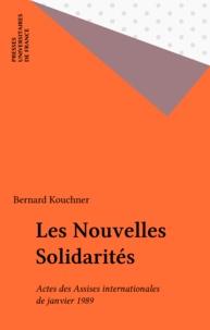 Bernard Kouchner - Les Nouvelles Solidarités - Actes des Assises internationales de janvier 1989.